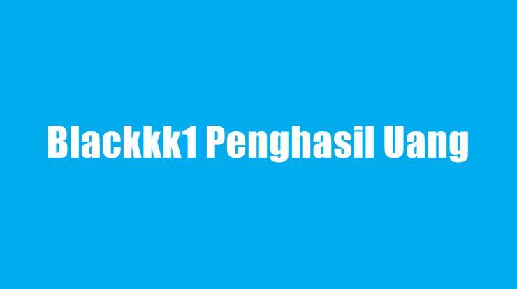 Blackkk1 Penghasil Uang