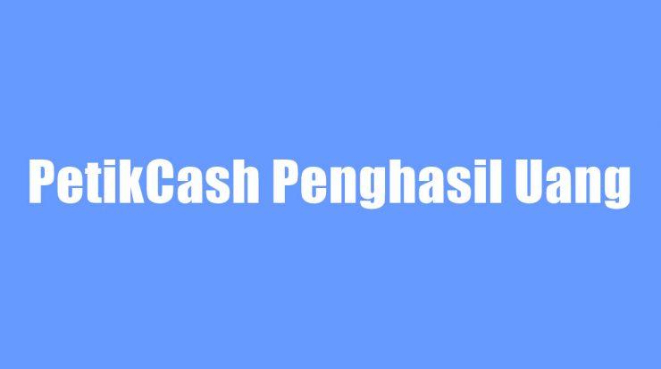 PetikCash Penghasil Uang