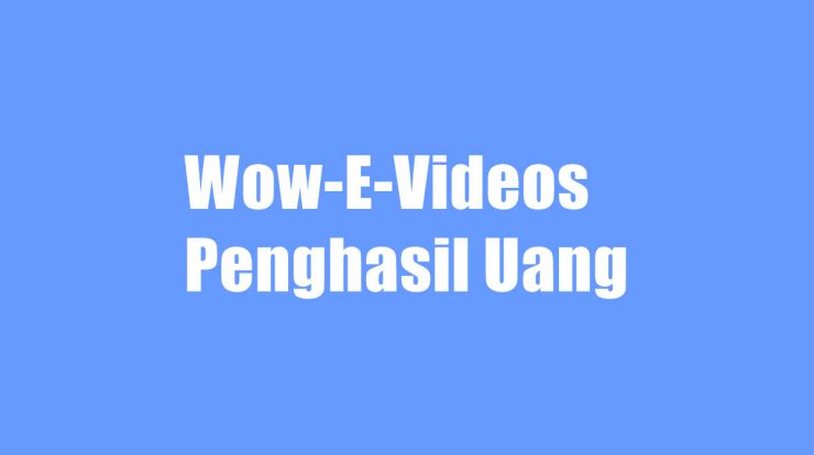 Wow-E-Videos Penghasil Uang